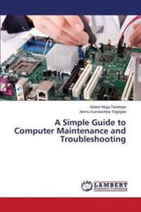 A Simple Guide to Computer Maintenance and Troubleshooting