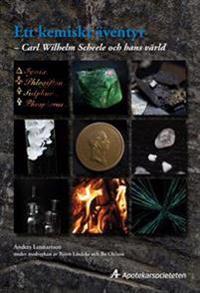 Ett kemiskt äventyr : Carl Wilhelm Scheele och hans värld