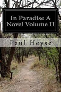 In Paradise a Novel Volume II