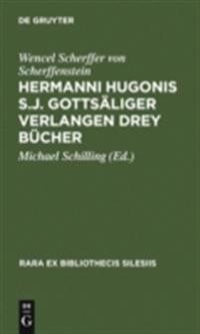 Hermanni Hugonis S.J. Gottsaliger Verlangen Drey Bucher