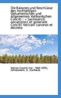 Die Kanones Und Beschlusse Des Hochheiligen Oekumenischen Und Allgemeinen Vatikanischen Concils