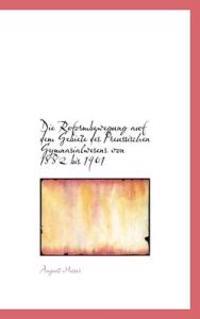 Die Reformbewegung Auf Dem Gebiete Des Preussischen Gymnasialwesens Von 1882 Bis 1901