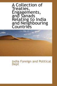 A Collection of Treaties, Engagements, and Sanads Relating to India and Neighbouring Countries