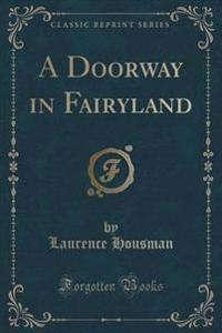 A Doorway in Fairyland (Classic Reprint)
