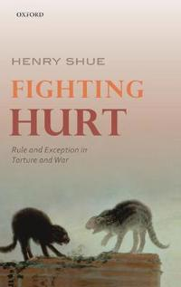 Fighting Hurt: Rule and Exception in Torture and War