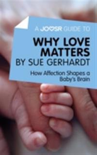 Joosr Guide to... Why Love Matters by Sue Gerhardt