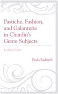 Pastiche, Fashion, and Galanterie in Chardin's Genre Subjects