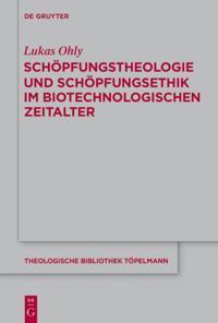 Schopfungstheologie und Schopfungsethik im biotechnologischen Zeitalter