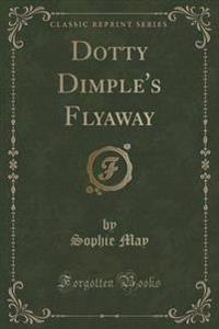 Dotty Dimple's Flyaway (Classic Reprint)