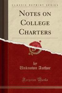 Notes on College Charters (Classic Reprint)