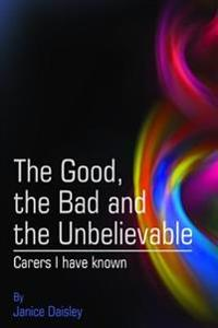The Good, the Bad and the Unbelievable: Carers I Have Known