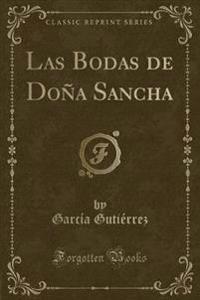 Las Bodas de Don a Sancha (Classic Reprint)