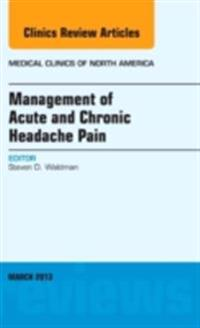 Management of Acute and Chronic Headache Pain, An Issue of Medical Clinics, E-Book