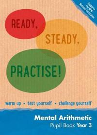Ready, Steady, Practise! - Year 3 Mental Arithmetic Pupil Book: Maths Ks2