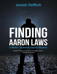 Finding Aaron Laws: A Walter Spotsman (Spots ) Mystery