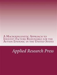 A Macroepigenetic Approach to Identify Factors Responsible for the Autism Epidemic in the United States