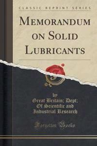Memorandum on Solid Lubricants (Classic Reprint)