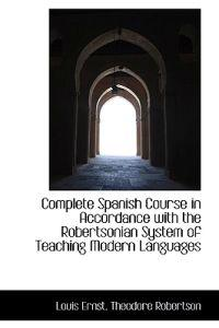 Complete Spanish Course in Accordance With the Robertsonian System of Teaching Modern Languages
