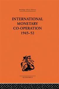 International Monetary Co-operation 1945-52