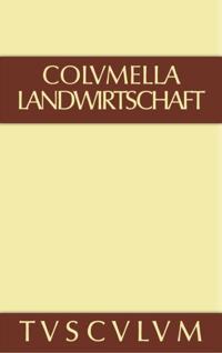 Lucius Iunius Moderatus Columella: Zwolf Bucher uber Landwirtschaft * Buch eines Unbekannten uber Baumzuchtung.. Band III