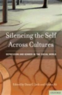 Silencing the Self Across Cultures Depression and Gender in the Social World