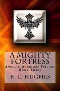 A Mighty Fortress: Angelic Warriors Trilogy