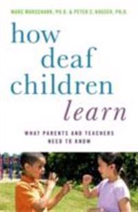 How Deaf Children Learn: What Parents and Teachers Need to Know