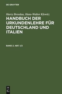 Harry Bresslau; Hans-Walter Klewitz: Handbuch der Urkundenlehre fur Deutschland und Italien. Band 2. Abt. 1/2