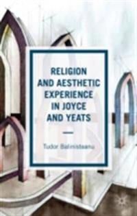Religion and Aesthetic Experience in Joyce and Yeats