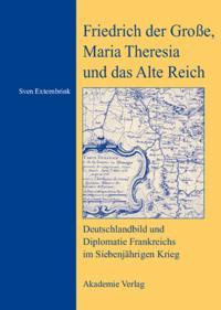 Friedrich der Groe, Maria Theresia und das Alte Reich