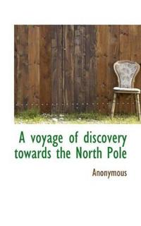 A Voyage of Discovery Towards the North Pole