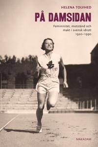 På damsidan. Femininitet, motstånd och makt i svensk idrott 1920-1990