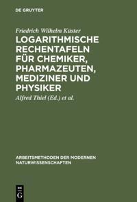 Logarithmische Rechentafeln fur Chemiker, Pharmazeuten, Mediziner und Physiker