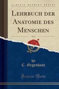 Lehrbuch Der Anatomie Des Menschen, Vol. 1 (Classic Reprint)