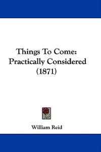 Things To Come: Practically Considered (1871)
