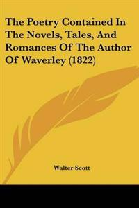 The Poetry Contained in the Novels, Tales, and Romances of the Author of Waverley
