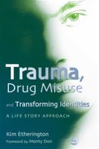 Trauma, Drug Misuse and Transforming Identities