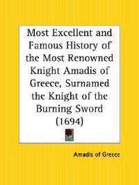 Most Excellent and Famous History of the Most Renowned Knight Amadis of Greece, Surnamed the Knight of the Burning Sword 1694
