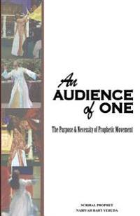 An Audience of One-The Purpose and Necessity of Prophetic Movement