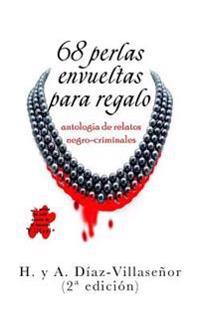 68 Perlas Envueltas Para Regalo: Antología de Relatos Negro-Criminales