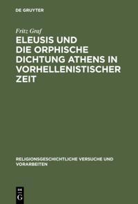 Eleusis und die orphische Dichtung Athens in vorhellenistischer Zeit