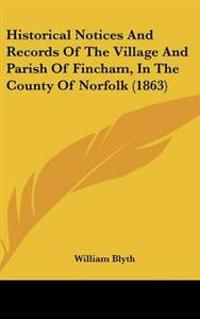 Historical Notices And Records Of The Village And Parish Of Fincham, In The County Of Norfolk (1863)