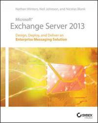 Microsoft Exchange Server 2013: Design, Deploy and Deliver an Enterprise Messaging Solution