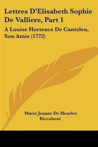 Lettres D'elisabeth Sophie De Valliere
