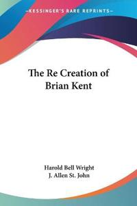 The Re Creation of Brian Kent
