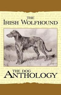 The Irish Wolfhound - a Dog Anthology