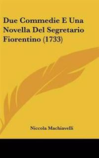 Due Commedie E Una Novella Del Segretario Fiorentino (1733)