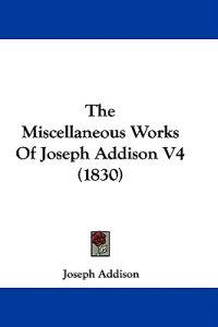 The Miscellaneous Works Of Joseph Addison V4 (1830)