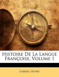 Histoire De La Langue Françoise, Volume 1