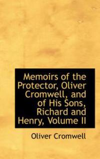 Memoirs of the Protector, Oliver Cromwell, and of His Sons, Richard and Henry